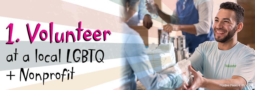 1. Volunteer at a local LGBTQ+ Nonprofit