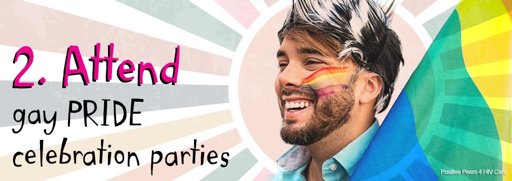 2. Attend gay PRIDE celebration parties